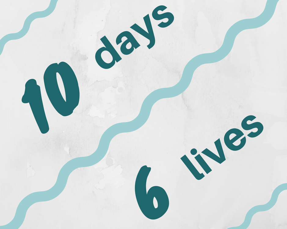 10 days - 6 lives at risk